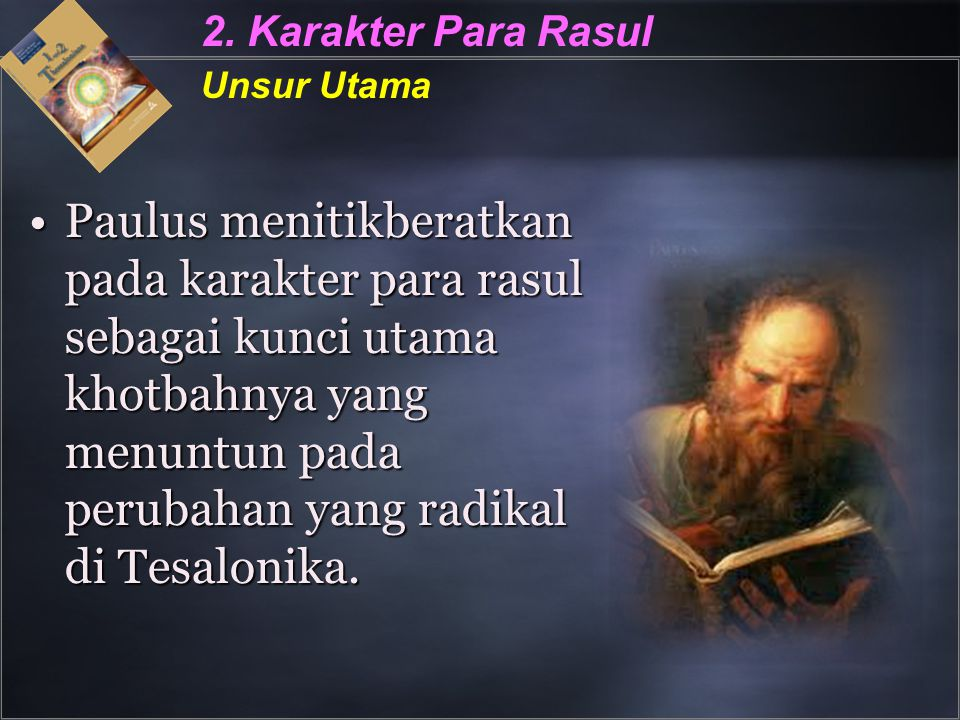 2. Karakter Para Rasul Unsur Utama Paulus menitikberatkan pada karakter para rasul sebagai kunci utama khotbahnya yang menuntun pada perubahan yang ra