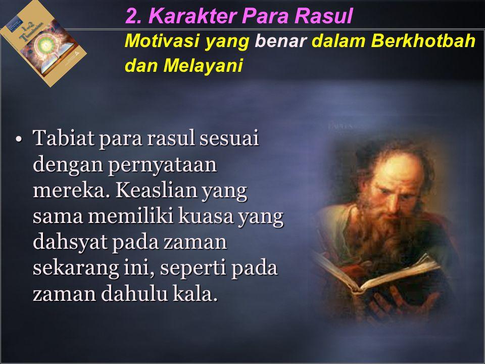 2. Karakter Para Rasul Motivasi yang benar dalam Berkhotbah dan Melayani Tabiat para rasul sesuai dengan pernyataan mereka. Keaslian yang sama memilik