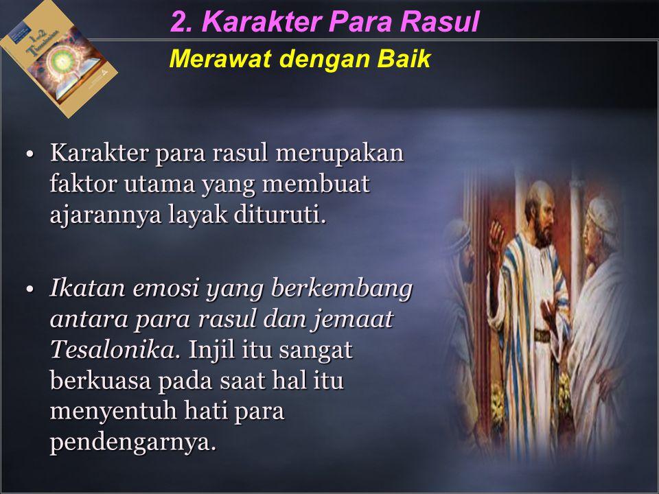 2. Karakter Para Rasul Merawat dengan Baik Karakter para rasul merupakan faktor utama yang membuat ajarannya layak dituruti.Karakter para rasul merupa