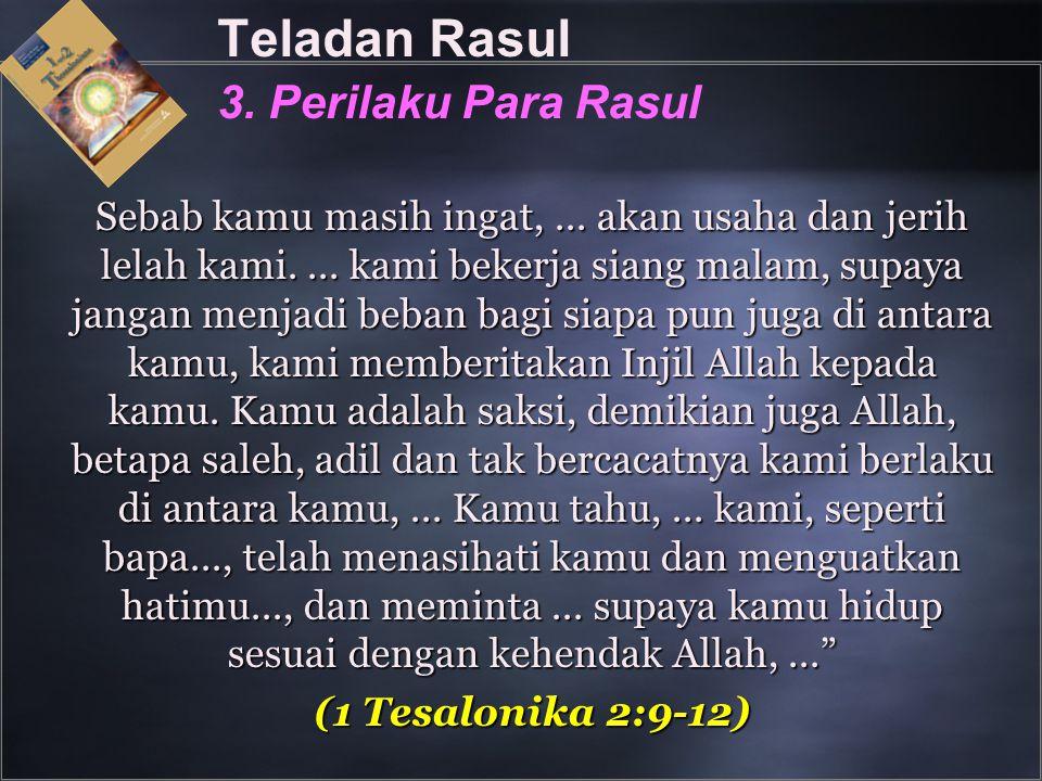 Teladan Rasul 3. Perilaku Para Rasul Sebab kamu masih ingat,... akan usaha dan jerih lelah kami.... kami bekerja siang malam, supaya jangan menjadi be