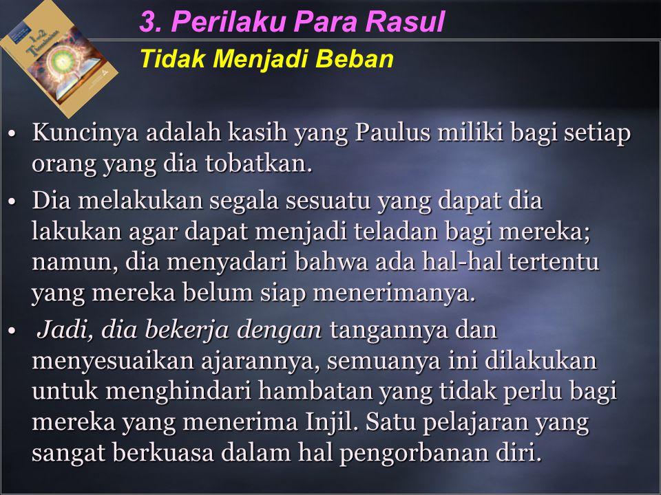 3. Perilaku Para Rasul Tidak Menjadi Beban Kuncinya adalah kasih yang Paulus miliki bagi setiap orang yang dia tobatkan.Kuncinya adalah kasih yang Pau