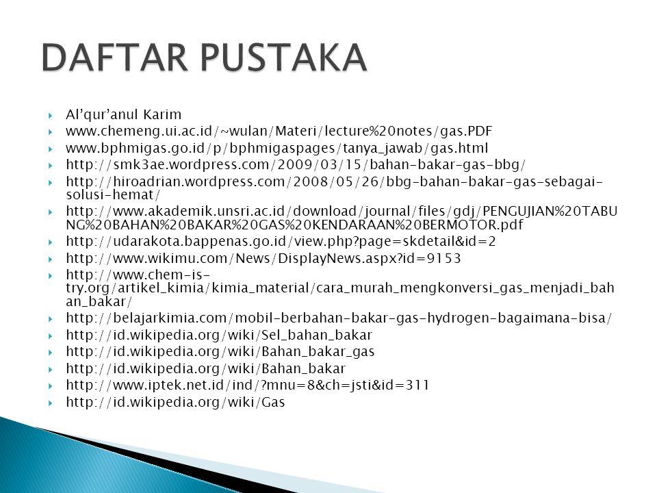  Al'qur'anul Karim  www.chemeng.ui.ac.id/~wulan/Materi/lecture%20notes/gas.PDF  www.bphmigas.go.id/p/bphmigaspages/tanya_jawab/gas.html  http://sm