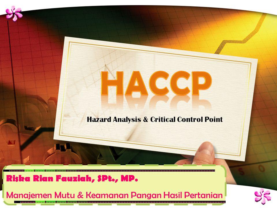 LOGO Kegunaan HACCP  Mencegah penarikan makanan  Meningkatkan jaminan Food Safety  Pembenahan & pembersihan unit pengolahan (produksi)  Mencegah kehilangan konsumen / menurunnya pasien  Meningkatkan kepercayaan konsumen / pasien  Mencegah pemborosan biaya