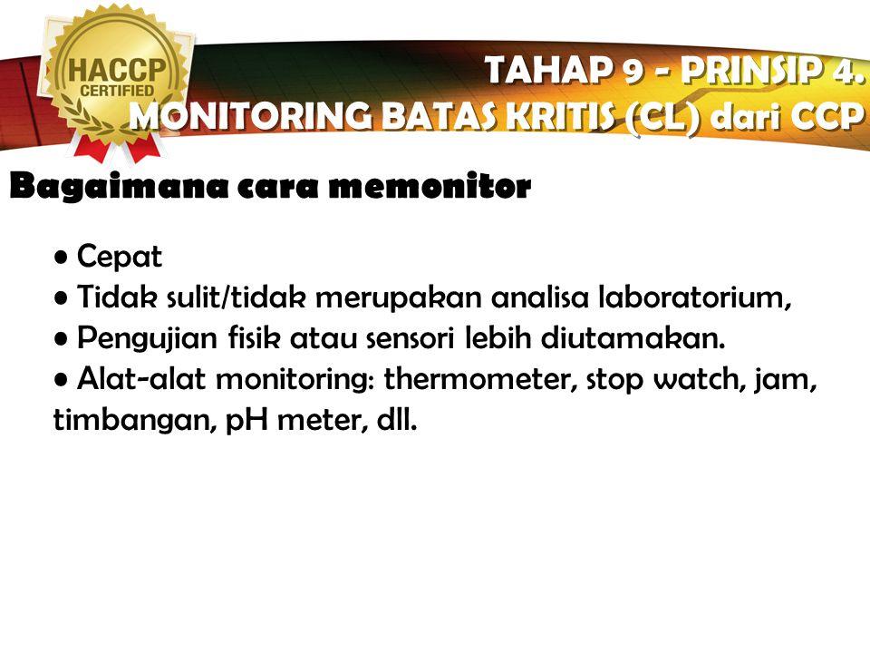 LOGO Apa yang akan di monitor? TAHAP 9 - PRINSIP 4. MONITORING BATAS KRITIS (CL) dari CCP TAHAP 9 - PRINSIP 4. MONITORING BATAS KRITIS (CL) dari CCP B