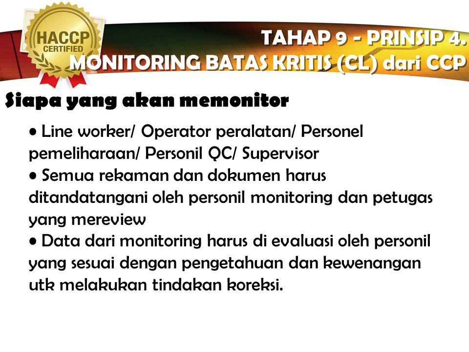 LOGO Bagaimana menentukan frekuensi monitoring terus menerus TAHAP 9 - PRINSIP 4. MONITORING BATAS KRITIS (CL) dari CCP TAHAP 9 - PRINSIP 4. MONITORIN