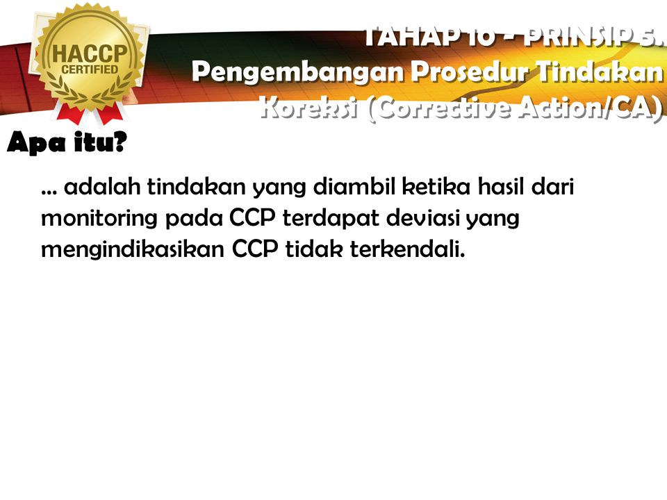 LOGO Siapa yang akan memonitor TAHAP 9 - PRINSIP 4. MONITORING BATAS KRITIS (CL) dari CCP TAHAP 9 - PRINSIP 4. MONITORING BATAS KRITIS (CL) dari CCP L