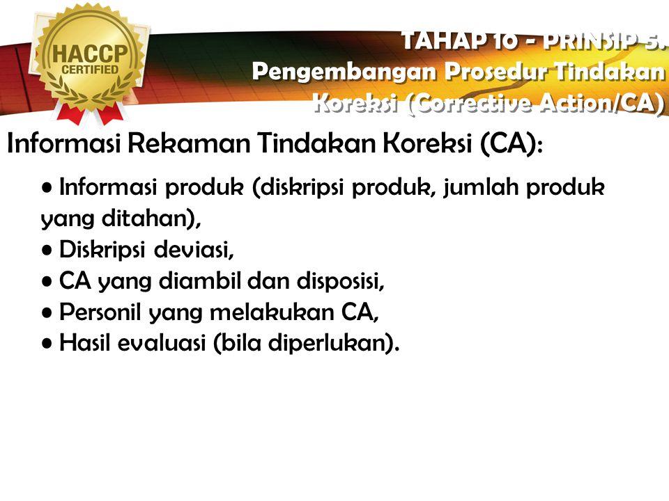 LOGO Disposisi produk tidak sesuai TAHAP 10 - PRINSIP 5. Pengembangan Prosedur Tindakan Koreksi (Corrective Action/CA) TAHAP 10 - PRINSIP 5. Pengemban