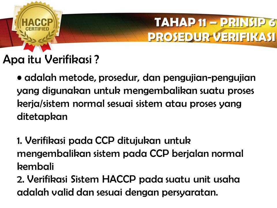 LOGO CONTOH : TAHAP 10 - PRINSIP 5. Pengembangan Prosedur Tindakan Koreksi (Corrective Action/CA) TAHAP 10 - PRINSIP 5. Pengembangan Prosedur Tindakan