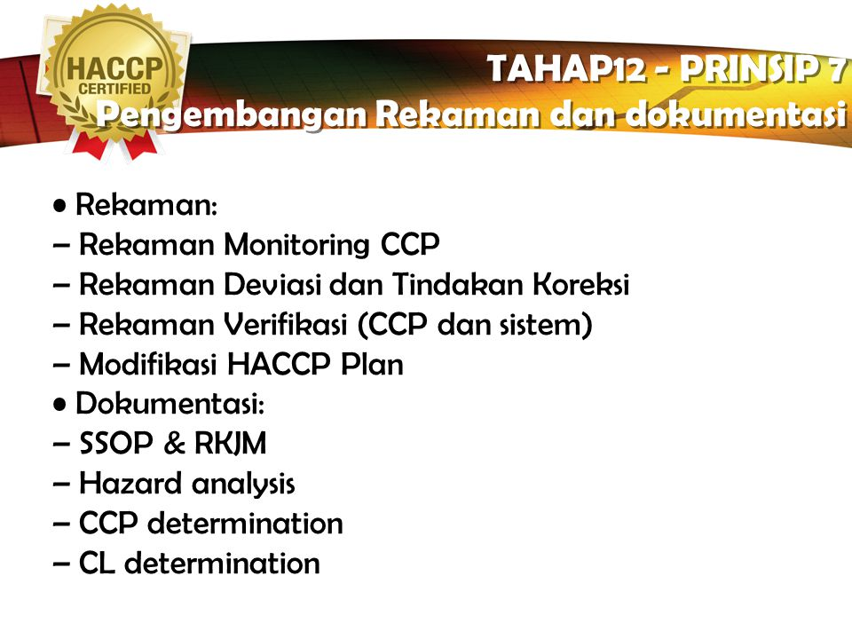 LOGO Verifikasi pada CCP TAHAP 11 – PRINSIP 6 PROSEDUR VERIFIKASI TAHAP 11 – PRINSIP 6 PROSEDUR VERIFIKASI  Melakukan perbaikan sistem/sarana kembali