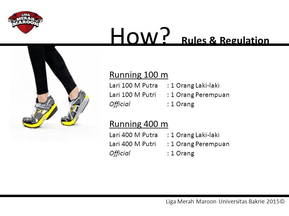 Liga Merah Maroon Universitas Bakrie 2015© How? Rules & Regulation Running 100 m Lari 100 M Putra: 1 Orang Laki-laki Lari 100 M Putri: 1 Orang Perempu