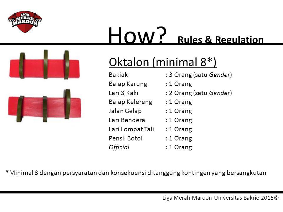 Liga Merah Maroon Universitas Bakrie 2015© How? Rules & Regulation Oktalon (minimal 8*) Bakiak : 3 Orang (satu Gender) Balap Karung: 1 Orang Lari 3 Ka