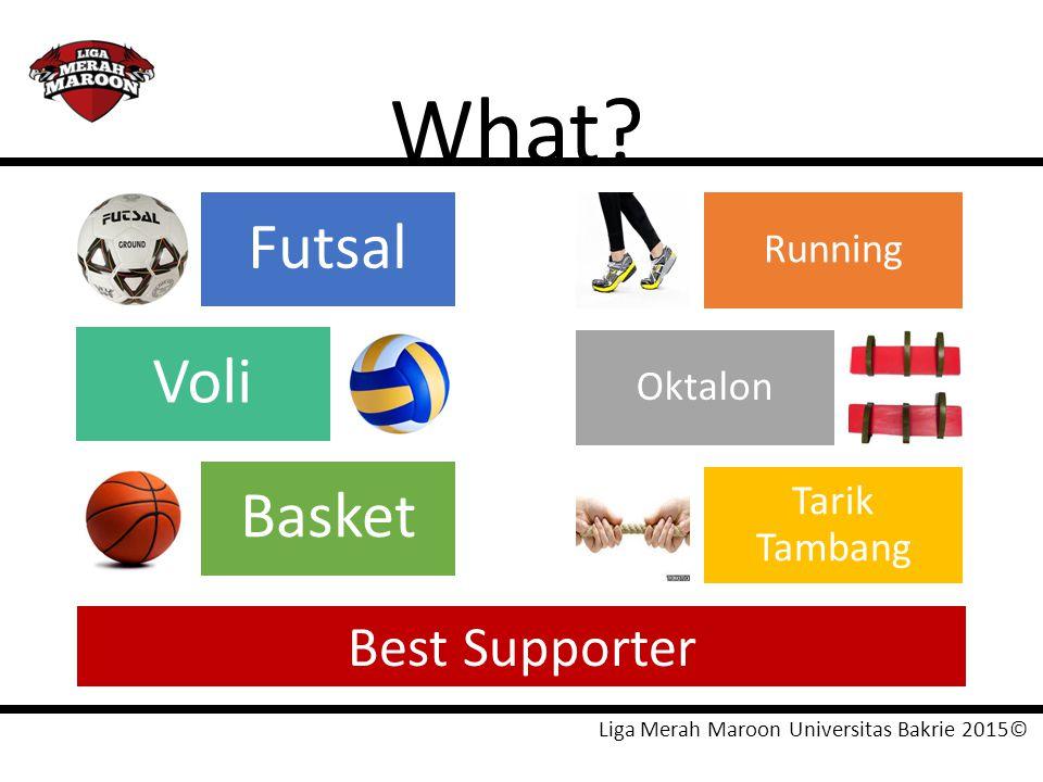 What? Futsal Voli Basket Running Oktalon Tarik Tambang Liga Merah Maroon Universitas Bakrie 2015© Best Supporter