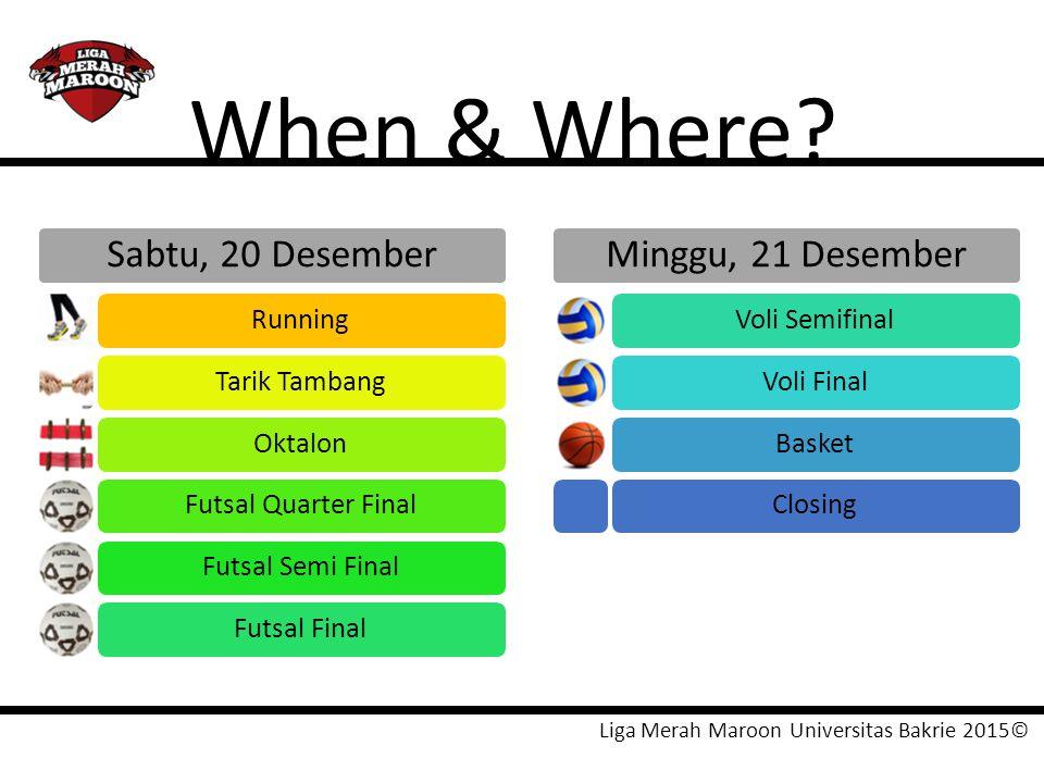 Liga Merah Maroon Universitas Bakrie 2015© When & Where? Sabtu, 20 Desember RunningTarik TambangOktalonFutsal Quarter FinalFutsal Semi FinalFutsal Fin