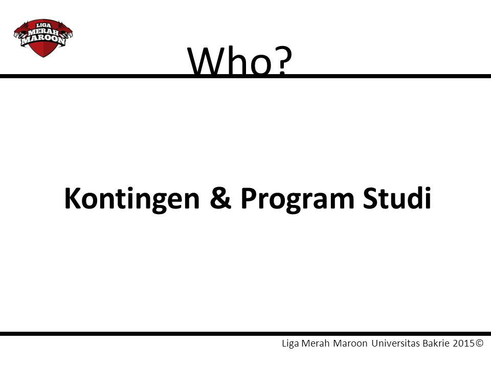Liga Merah Maroon Universitas Bakrie 2015© Who? Kontingen & Program Studi