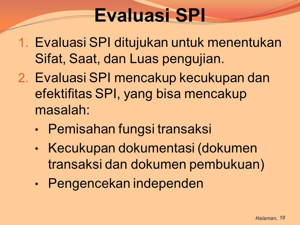 Evaluasi SPI 1. Evaluasi SPI ditujukan untuk menentukan Sifat, Saat, dan Luas pengujian. 2. Evaluasi SPI mencakup kecukupan dan efektifitas SPI, yang