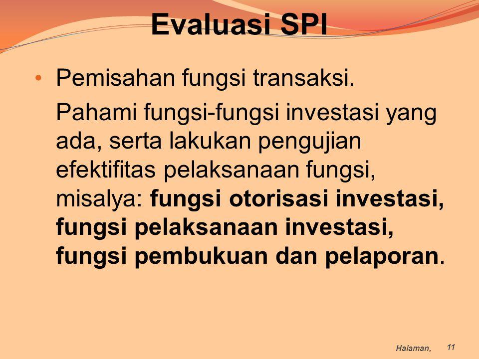 Evaluasi SPI Pemisahan fungsi transaksi. Pahami fungsi-fungsi investasi yang ada, serta lakukan pengujian efektifitas pelaksanaan fungsi, misalya: fun