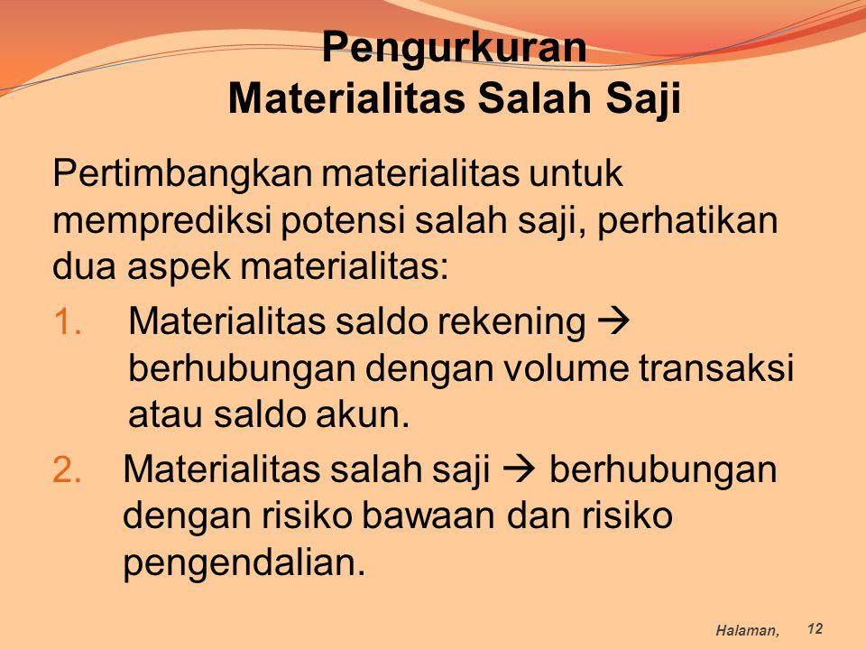 Pertimbangkan materialitas untuk memprediksi potensi salah saji, perhatikan dua aspek materialitas: 1. Materialitas saldo rekening  berhubungan denga