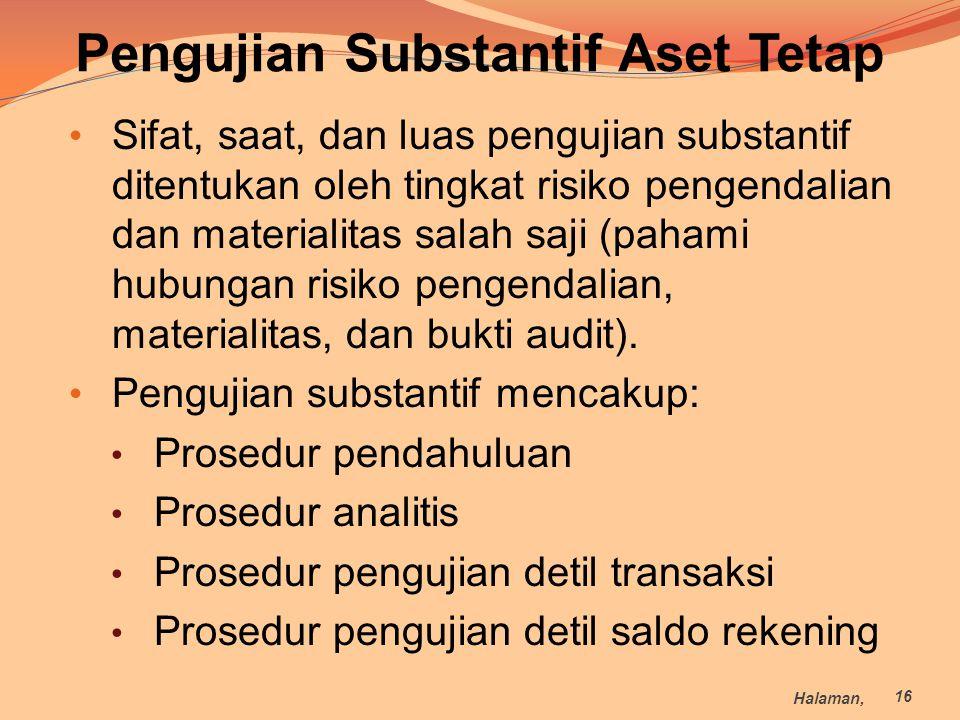 Pengujian Substantif Aset Tetap Sifat, saat, dan luas pengujian substantif ditentukan oleh tingkat risiko pengendalian dan materialitas salah saji (pa