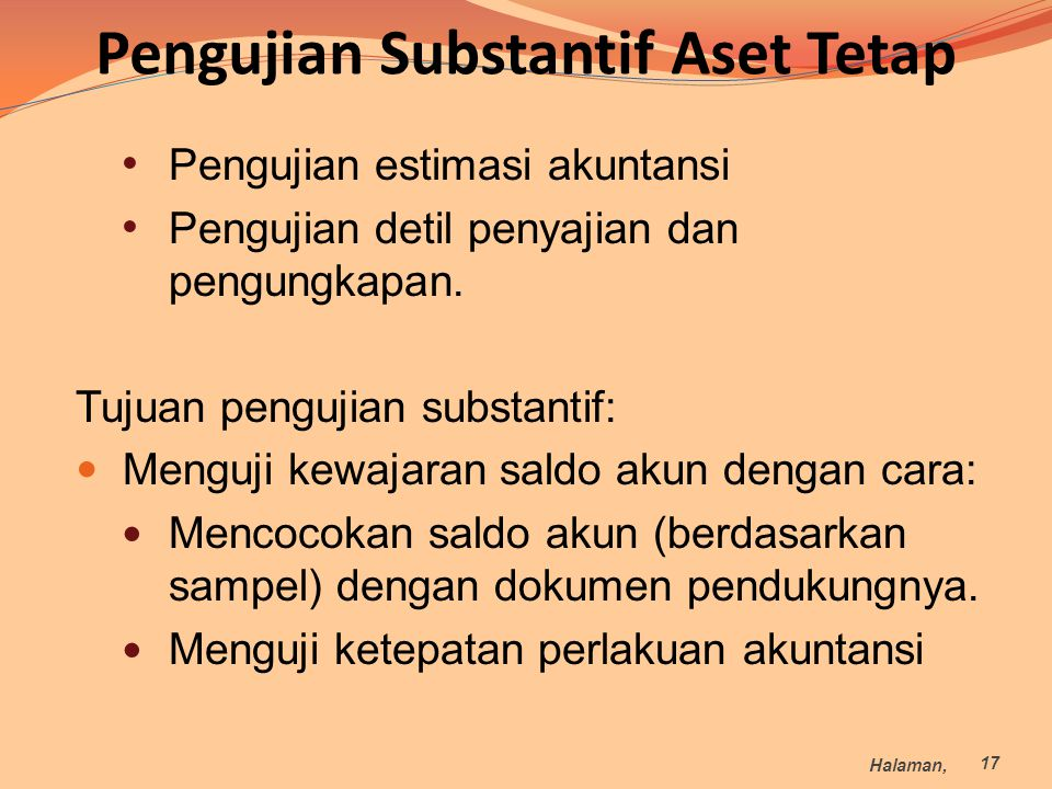 Pengujian Substantif Aset Tetap Pengujian estimasi akuntansi Pengujian detil penyajian dan pengungkapan. Tujuan pengujian substantif: Menguji kewajara