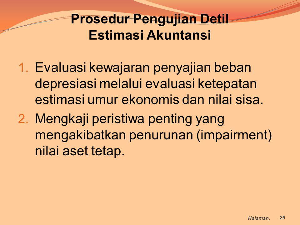 1. Evaluasi kewajaran penyajian beban depresiasi melalui evaluasi ketepatan estimasi umur ekonomis dan nilai sisa. 2. Mengkaji peristiwa penting yang