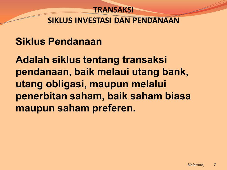 TRANSAKSI SIKLUS INVESTASI DAN PENDANAAN Siklus Pendanaan Adalah siklus tentang transaksi pendanaan, baik melaui utang bank, utang obligasi, maupun me