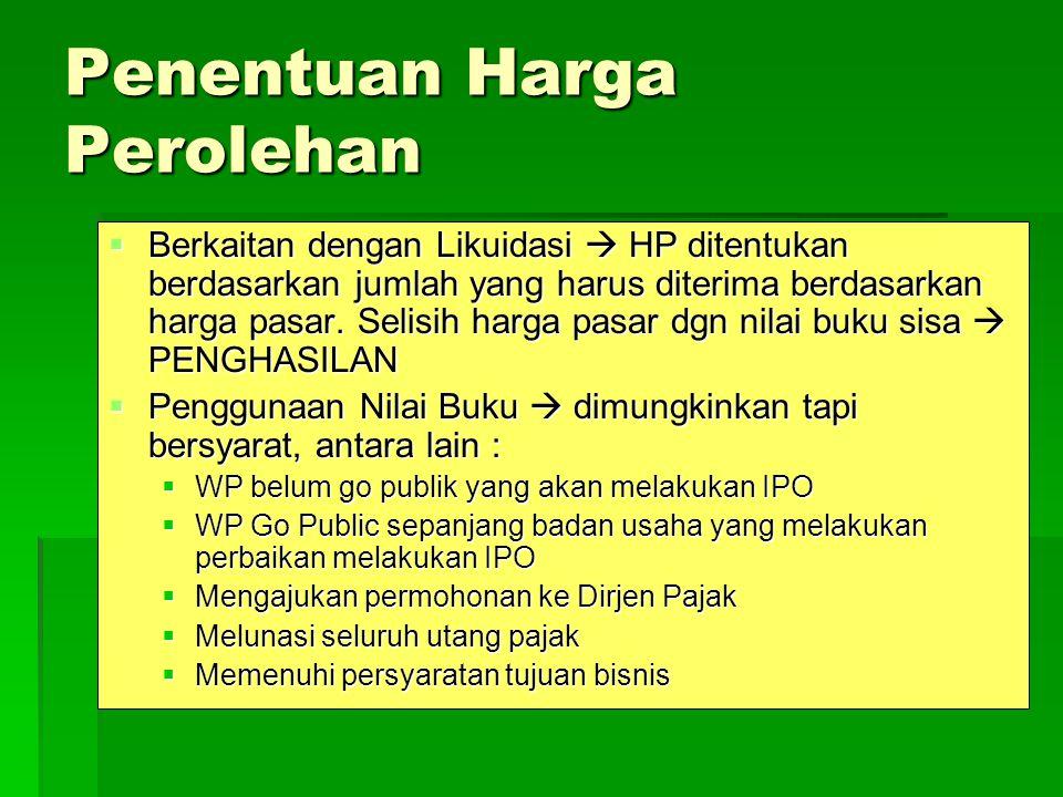Penentuan Harga Perolehan  Berkaitan dengan Likuidasi  HP ditentukan berdasarkan jumlah yang harus diterima berdasarkan harga pasar. Selisih harga p
