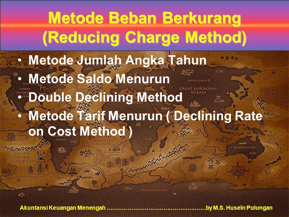 Akuntansi Keuangan Menengah ………………………………………..……by M.S. Husein Pulungan Metode Beban Berkurang (Reducing Charge Method) Metode Jumlah Angka Tahun Metod
