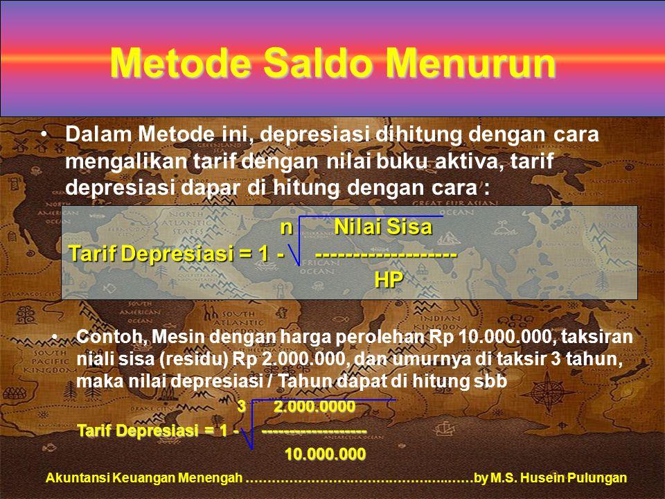 Akuntansi Keuangan Menengah ………………………………………..……by M.S. Husein Pulungan Metode Saldo Menurun Dalam Metode ini, depresiasi dihitung dengan cara mengalik