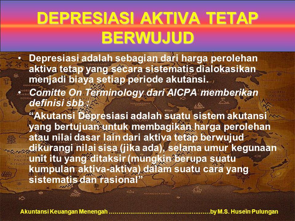 Akuntansi Keuangan Menengah ………………………………………..……by M.S. Husein Pulungan DEPRESIASI AKTIVA TETAP BERWUJUD Depresiasi adalah sebagian dari harga peroleha
