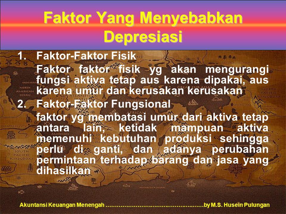 Akuntansi Keuangan Menengah ………………………………………..……by M.S. Husein Pulungan Faktor Yang Menyebabkan Depresiasi 1.Faktor-Faktor Fisik Faktor faktor fisik yg