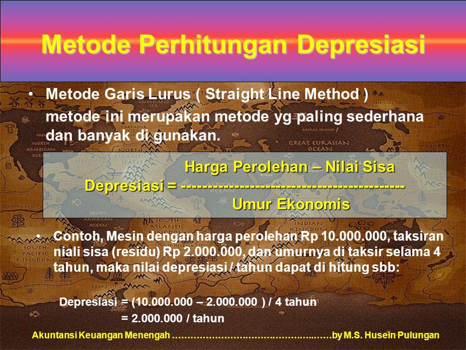 Akuntansi Keuangan Menengah ………………………………………..……by M.S. Husein Pulungan Metode Perhitungan Depresiasi Metode Garis Lurus ( Straight Line Method ) metod