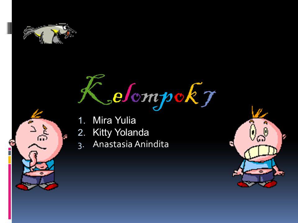 Kelompok 7 1. Mira Yulia 2. Kitty Yolanda 3. Anastasia Anindita