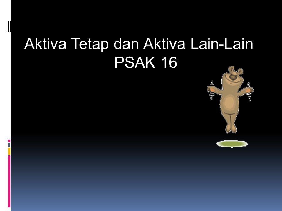 Aktiva Tetap dan Aktiva Lain-Lain PSAK 16