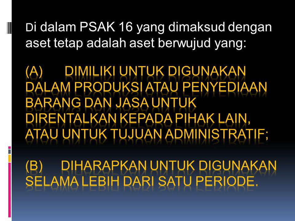 D i dalam PSAK 16 yang dimaksud dengan aset tetap adalah aset berwujud yang: