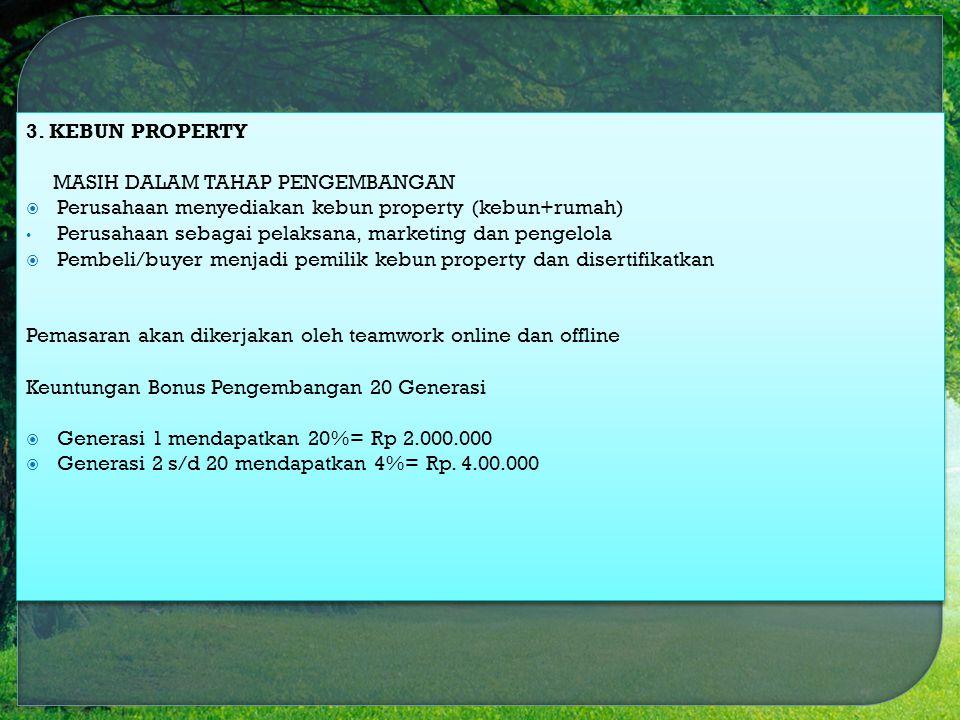 3. KEBUN PROPERTY MASIH DALAM TAHAP PENGEMBANGAN  Perusahaan menyediakan kebun property (kebun+rumah) Perusahaan sebagai pelaksana, marketing dan pen