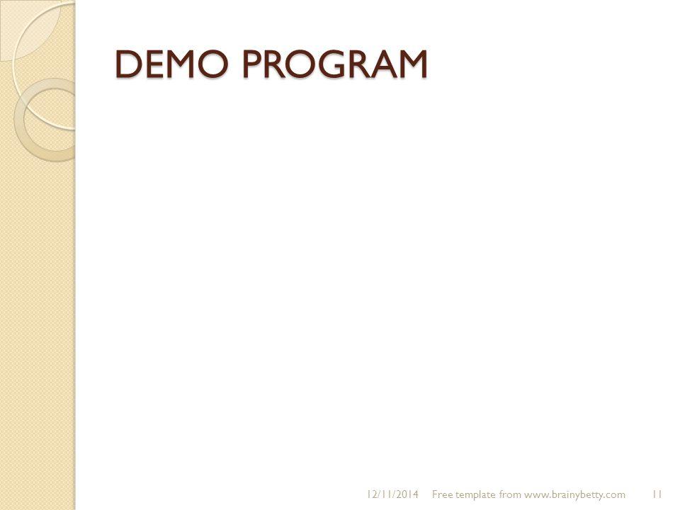 DEMO PROGRAM 12/11/2014Free template from www.brainybetty.com11