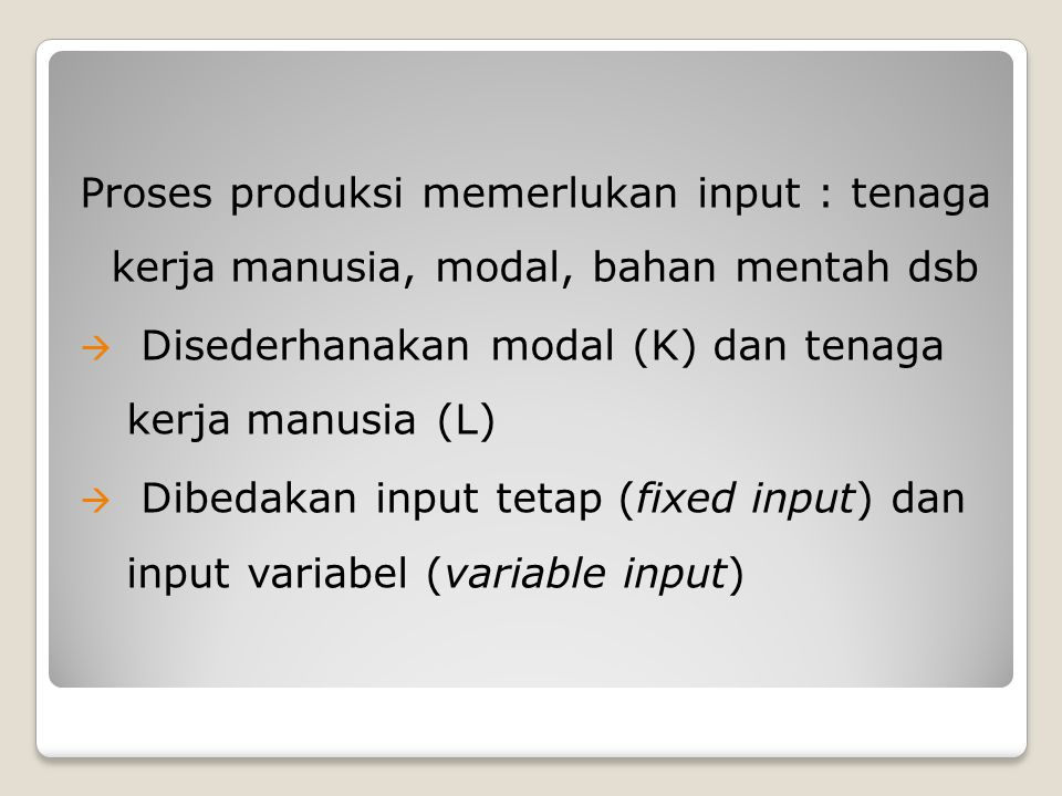 Input tetap (fixed input) adalah input yang tidak dapat diubah jumlahnya dalam jangka pendek.