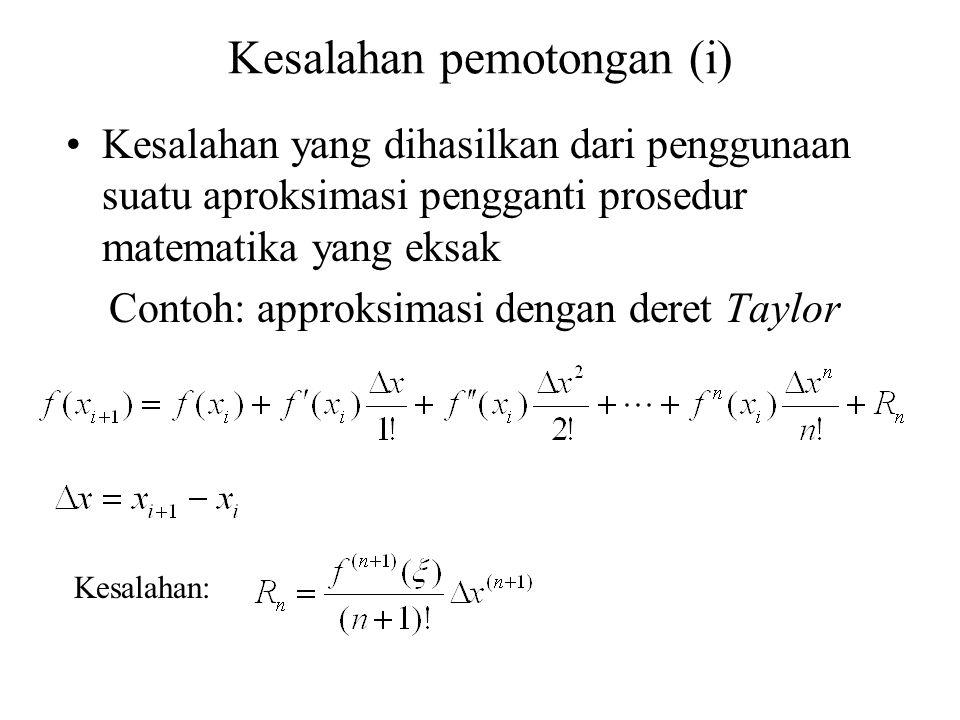 Kesalahan pemotongan (i) Kesalahan yang dihasilkan dari penggunaan suatu aproksimasi pengganti prosedur matematika yang eksak Contoh: approksimasi den