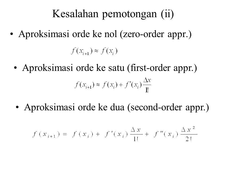 Kesalahan pemotongan (ii) Aproksimasi orde ke nol (zero-order appr.) Aproksimasi orde ke satu (first-order appr.) Aproksimasi orde ke dua (second-orde