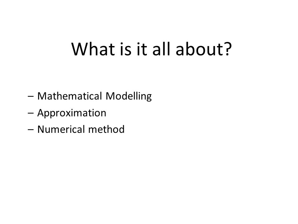 Motivation Why do we use approximations.–They are made up of the simplest functions – polynomials.