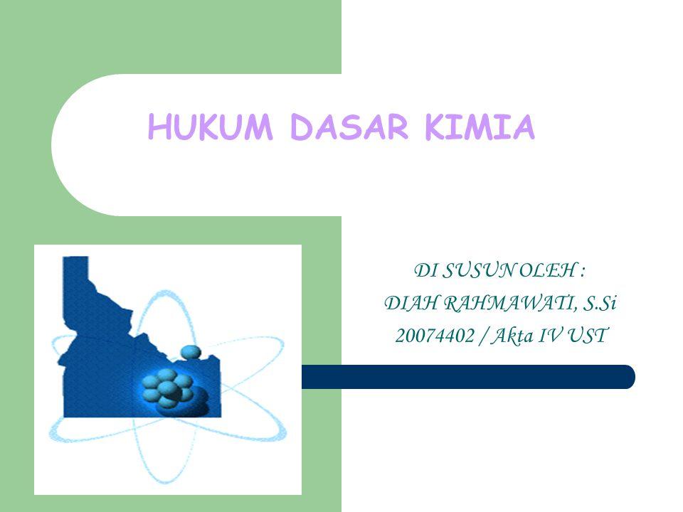 HUKUM DASAR KIMIA DI SUSUN OLEH : DIAH RAHMAWATI, S.Si 20074402 / Akta IV UST