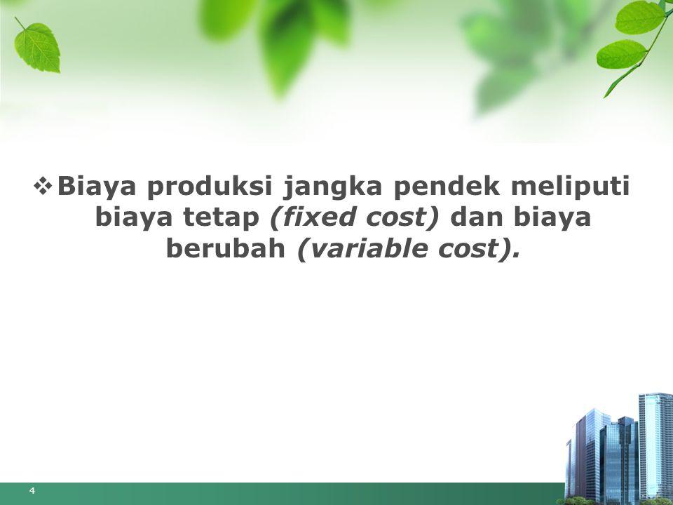 Biaya tetap (fixed cost)  Biaya tetap (fixed cost) adalah biaya yang dikeluarkan oleh perusahaan untuk menghasilkan sejumlah output tertentu, yang mana biaya tersebut besarnya tetap tidak tergantung dari output yang dihasilkan.