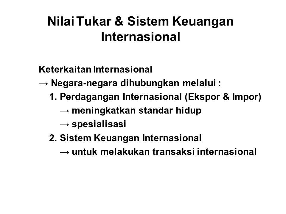 Nilai Tukar & Sistem Keuangan Internasional Keterkaitan Internasional → Negara-negara dihubungkan melalui : 1. Perdagangan Internasional (Ekspor & Imp