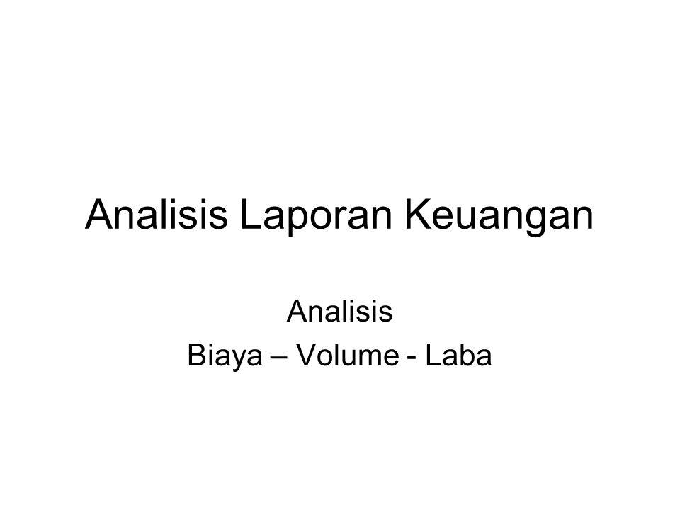 Analisis Laporan Keuangan Analisis Biaya – Volume - Laba