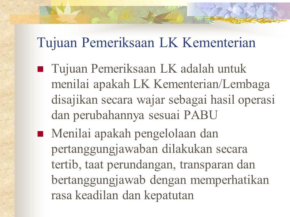 Tujuan Pemeriksaan LK Kementerian Tujuan Pemeriksaan LK adalah untuk menilai apakah LK Kementerian/Lembaga disajikan secara wajar sebagai hasil operas