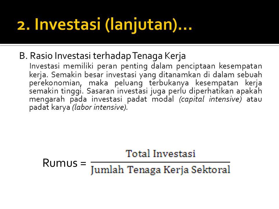 B. Rasio Investasi terhadap Tenaga Kerja Investasi memiliki peran penting dalam penciptaan kesempatan kerja. Semakin besar investasi yang ditanamkan d
