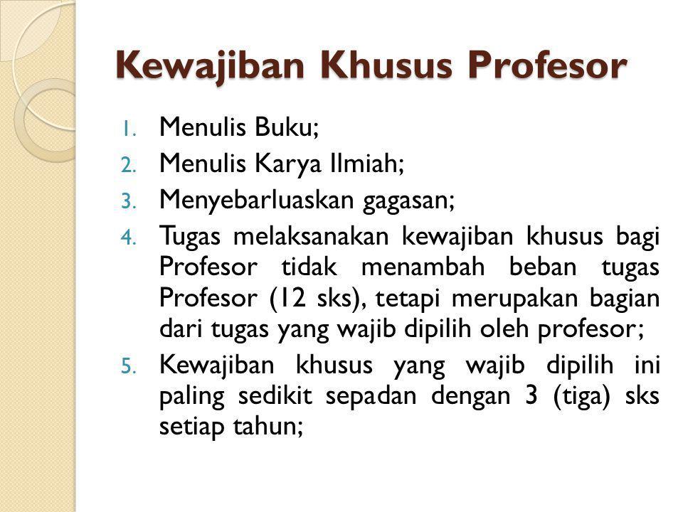 Kewajiban Khusus Profesor 1. Menulis Buku; 2. Menulis Karya Ilmiah; 3. Menyebarluaskan gagasan; 4. Tugas melaksanakan kewajiban khusus bagi Profesor t