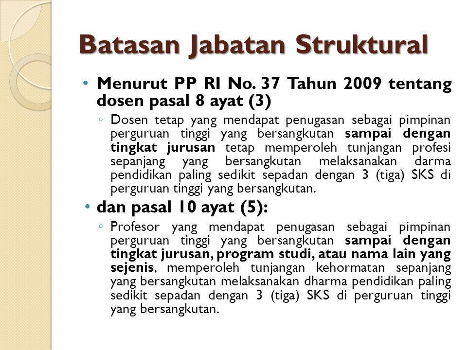 Batasan Jabatan Struktural Menurut PP RI No. 37 Tahun 2009 tentang dosen pasal 8 ayat (3) ◦ Dosen tetap yang mendapat penugasan sebagai pimpinan pergu