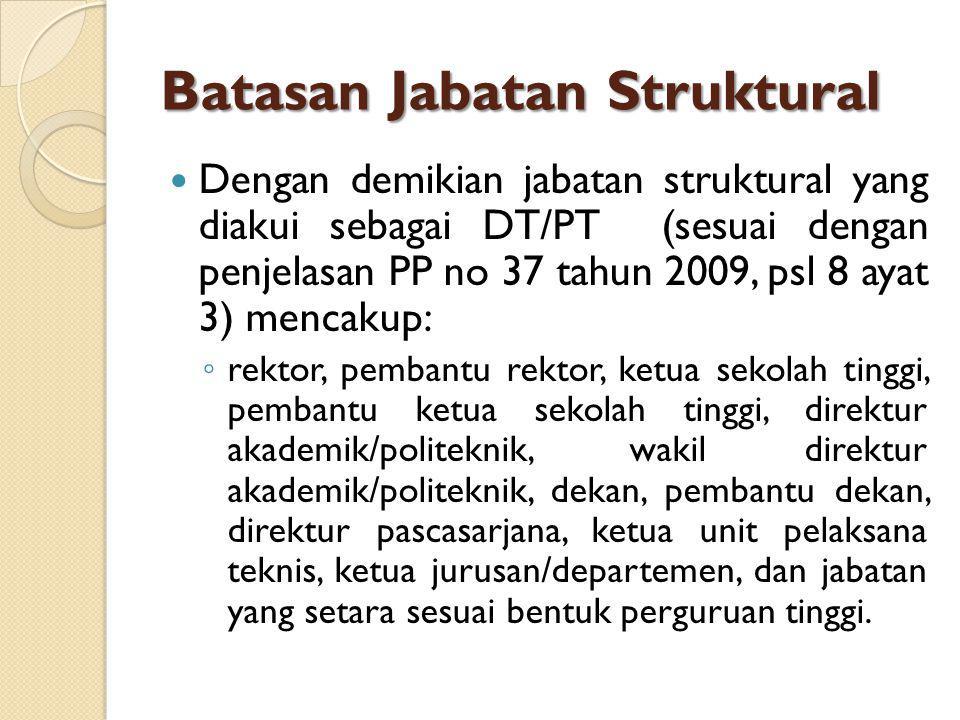 Batasan Jabatan Struktural Dengan demikian jabatan struktural yang diakui sebagai DT/PT (sesuai dengan penjelasan PP no 37 tahun 2009, psl 8 ayat 3) m