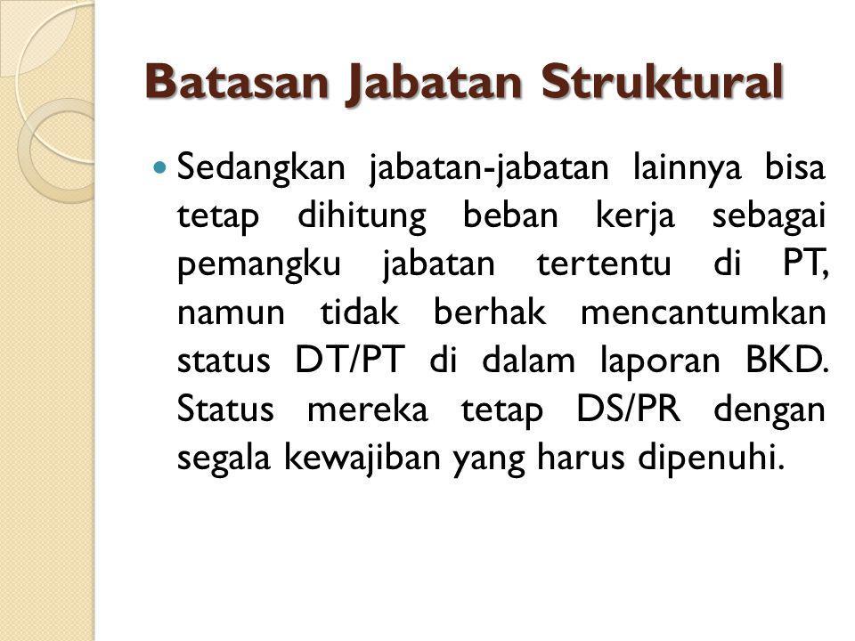 Batasan Jabatan Struktural Sedangkan jabatan-jabatan lainnya bisa tetap dihitung beban kerja sebagai pemangku jabatan tertentu di PT, namun tidak berhak mencantumkan status DT/PT di dalam laporan BKD.